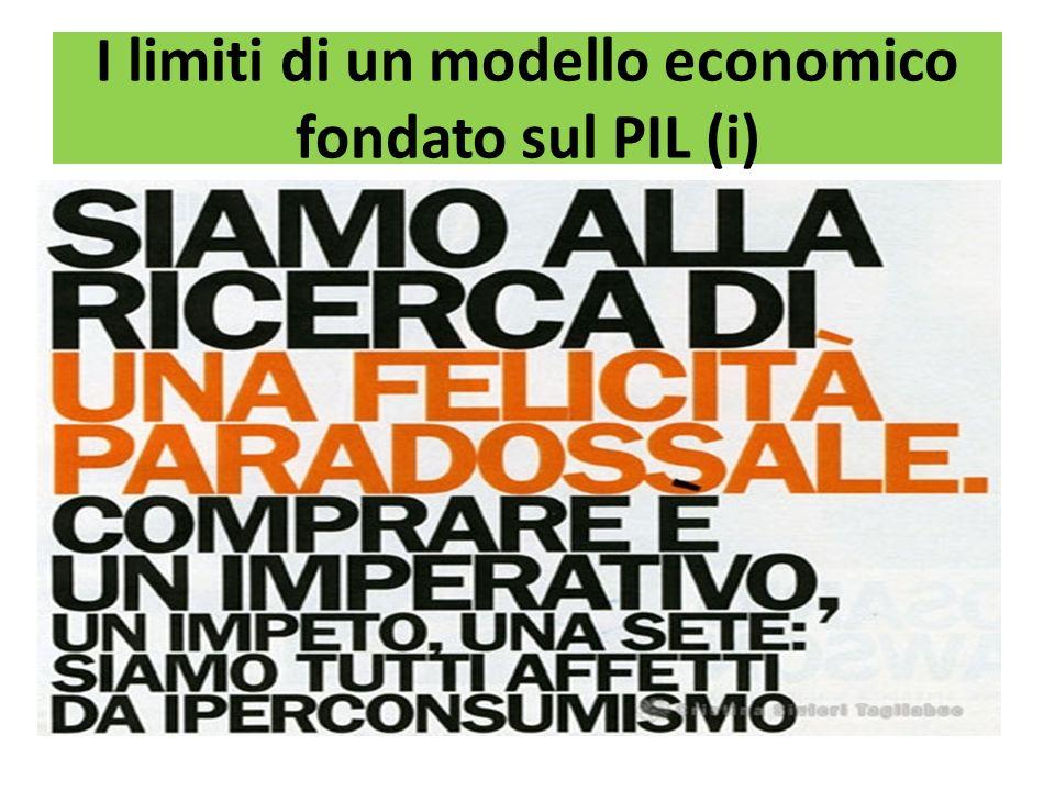 I limiti di un modello economico fondato sul PIL (ii) Se poniamo come obiettivo dellattività economica la crescita della produzione di merci, generiamo 3 effetti perversi: 1.Pressione insostenibile sulle risorse naturali non rinnovabili (e.g.