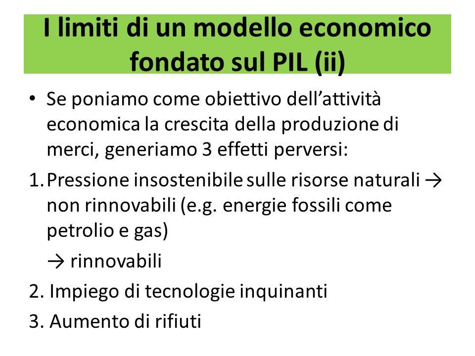 I limiti di un modello economico fondato sul PIL (ii) Se poniamo come obiettivo dellattività economica la crescita della produzione di merci, generiam