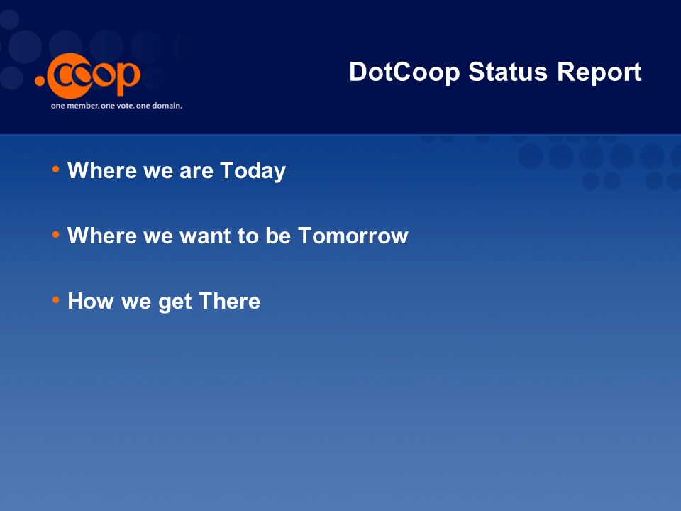 DotCoop Status Report Where we are Today Where we want to be Tomorrow How we get There