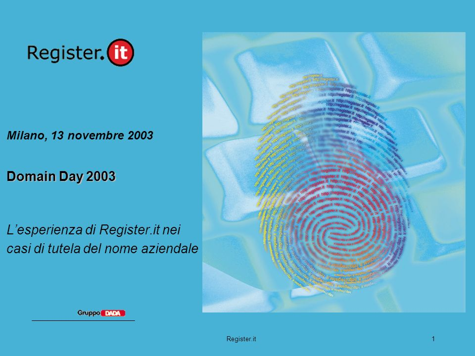 Register.it1 Domain Day 2003 Milano, 13 novembre 2003 Domain Day 2003 Lesperienza di Register.it nei casi di tutela del nome aziendale