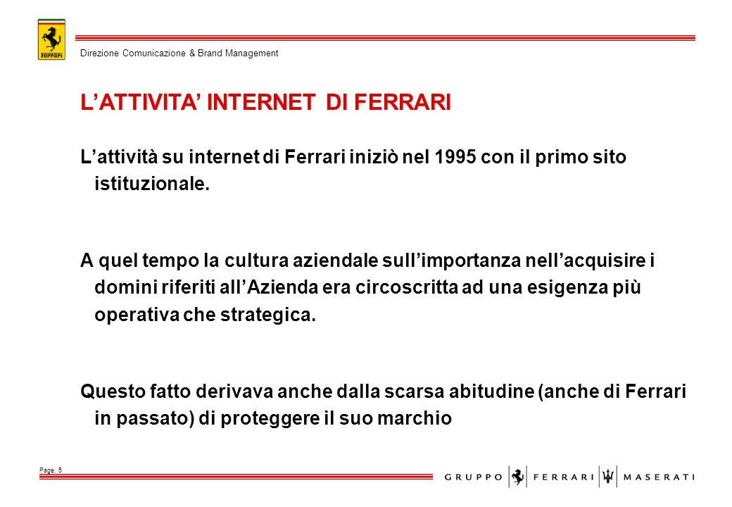 Lattività su internet di Ferrari iniziò nel 1995 con il primo sito istituzionale. A quel tempo la cultura aziendale sullimportanza nellacquisire i dom