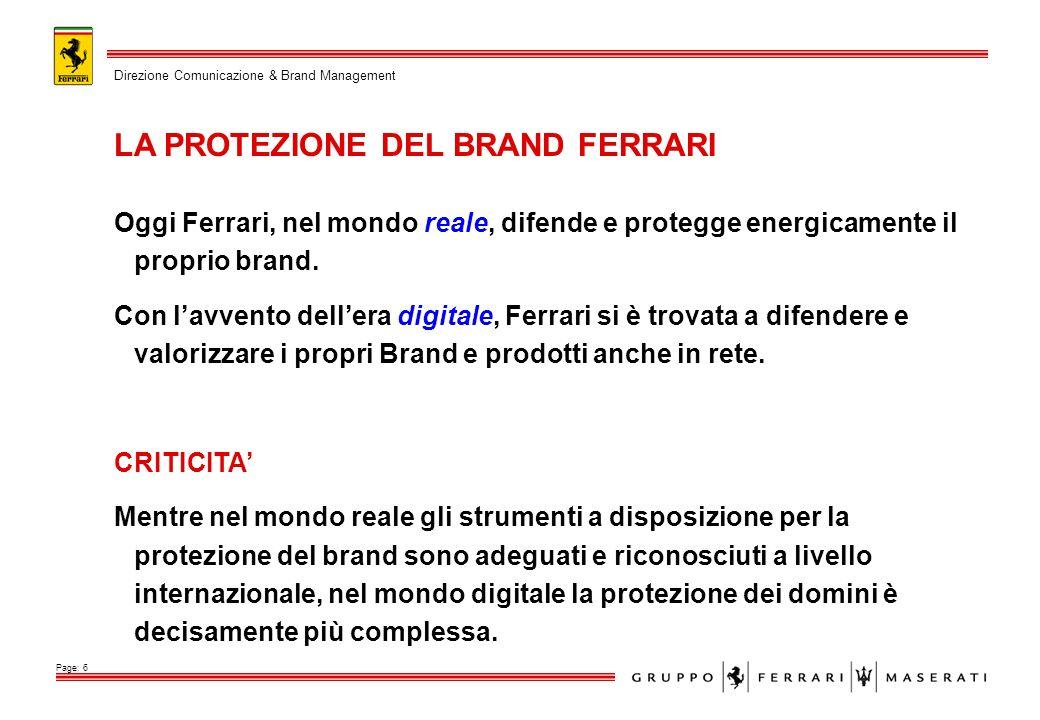 Oggi Ferrari, nel mondo reale, difende e protegge energicamente il proprio brand. Con lavvento dellera digitale, Ferrari si è trovata a difendere e va