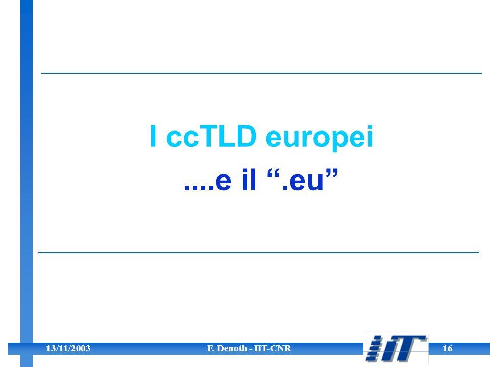 13/11/2003F. Denoth - IIT-CNR16 I ccTLD europei....e il.eu
