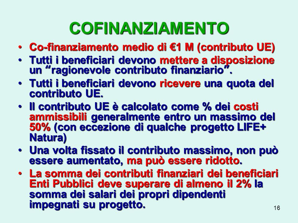 16 COFINANZIAMENTO Co-finanziamento medio di 1 M (contributo UE)Co-finanziamento medio di 1 M (contributo UE) Tutti i beneficiari devono mettere a disposizione un ragionevole contributo finanziario.Tutti i beneficiari devono mettere a disposizione un ragionevole contributo finanziario.