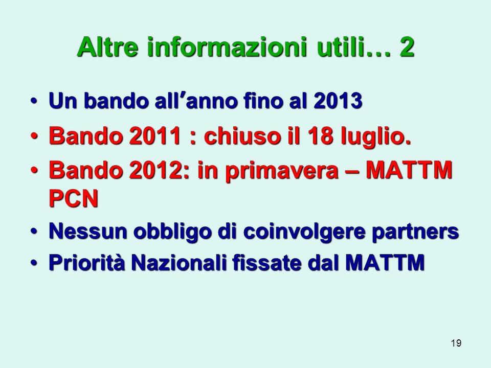 19 Altre informazioni utili… 2 Un bando allanno fino al 2013Un bando allanno fino al 2013 Bando 2011 : chiuso il 18 luglio.Bando 2011 : chiuso il 18 luglio.
