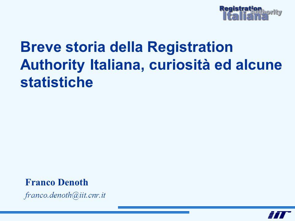Breve storia della Registration Authority Italiana, curiosità ed alcune statistiche Franco Denoth franco.denoth@iit.cnr.it