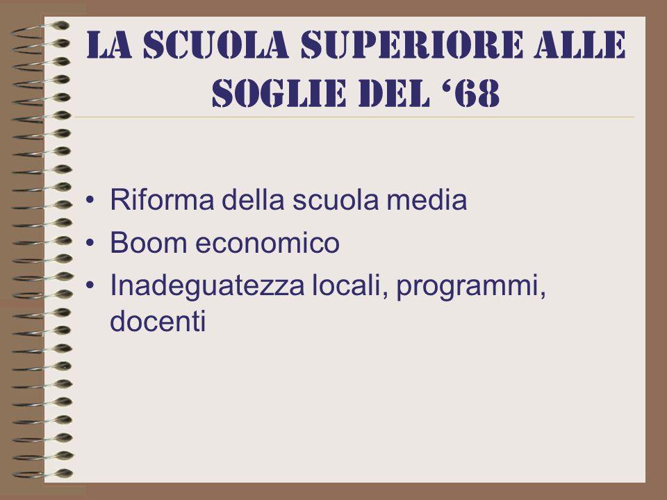 La scuola superiore alle soglie del 68 Riforma della scuola media Boom economico Inadeguatezza locali, programmi, docenti
