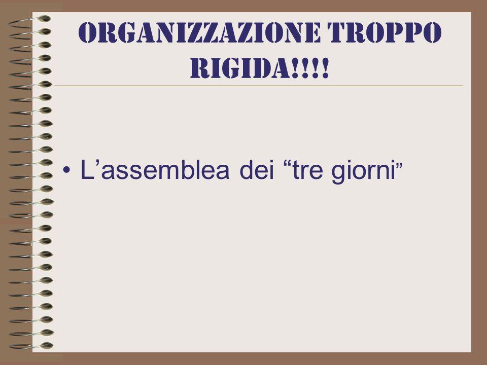 Organizzazione troppo rigida!!!! Lassemblea dei tre giorni