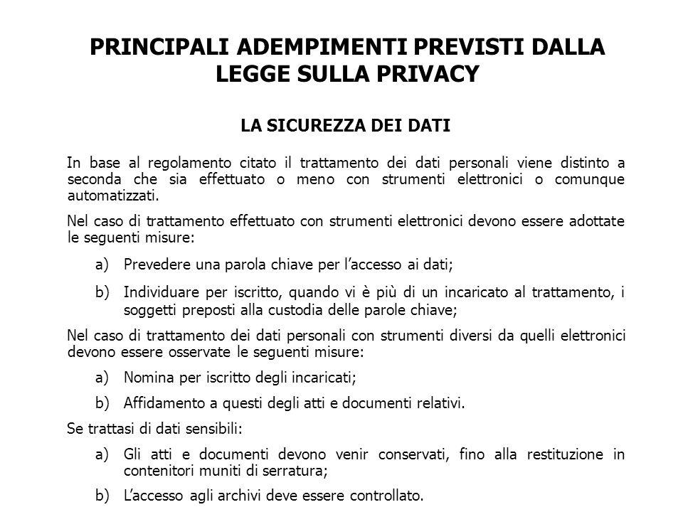 PRINCIPALI ADEMPIMENTI PREVISTI DALLA LEGGE SULLA PRIVACY LA SICUREZZA DEI DATI In base al regolamento citato il trattamento dei dati personali viene