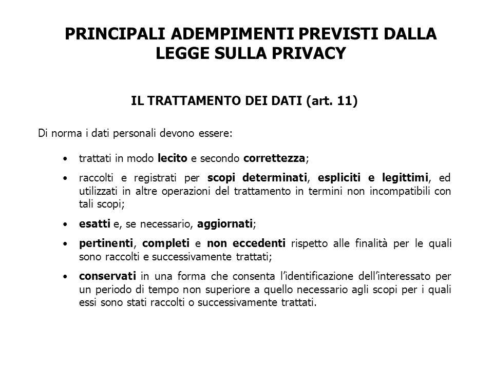 PRINCIPALI ADEMPIMENTI PREVISTI DALLA LEGGE SULLA PRIVACY IL TRATTAMENTO DEI DATI (art. 11) Di norma i dati personali devono essere: trattati in modo