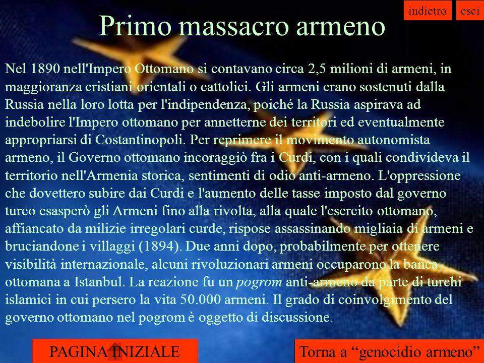 PAGINA INIZIALE indietroesci Primo massacro armeno Nel 1890 nell Impero Ottomano si contavano circa 2,5 milioni di armeni, in maggioranza cristiani orientali o cattolici.