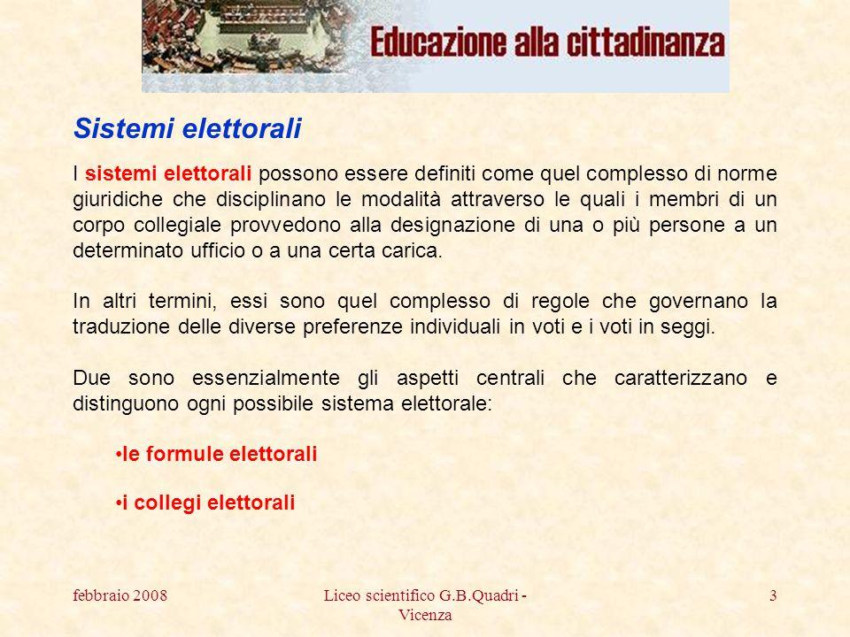 febbraio 2008Liceo scientifico G.B.Quadri - Vicenza 4 Le formule elettorali sono i criteri per trasformare i voti in seggi.
