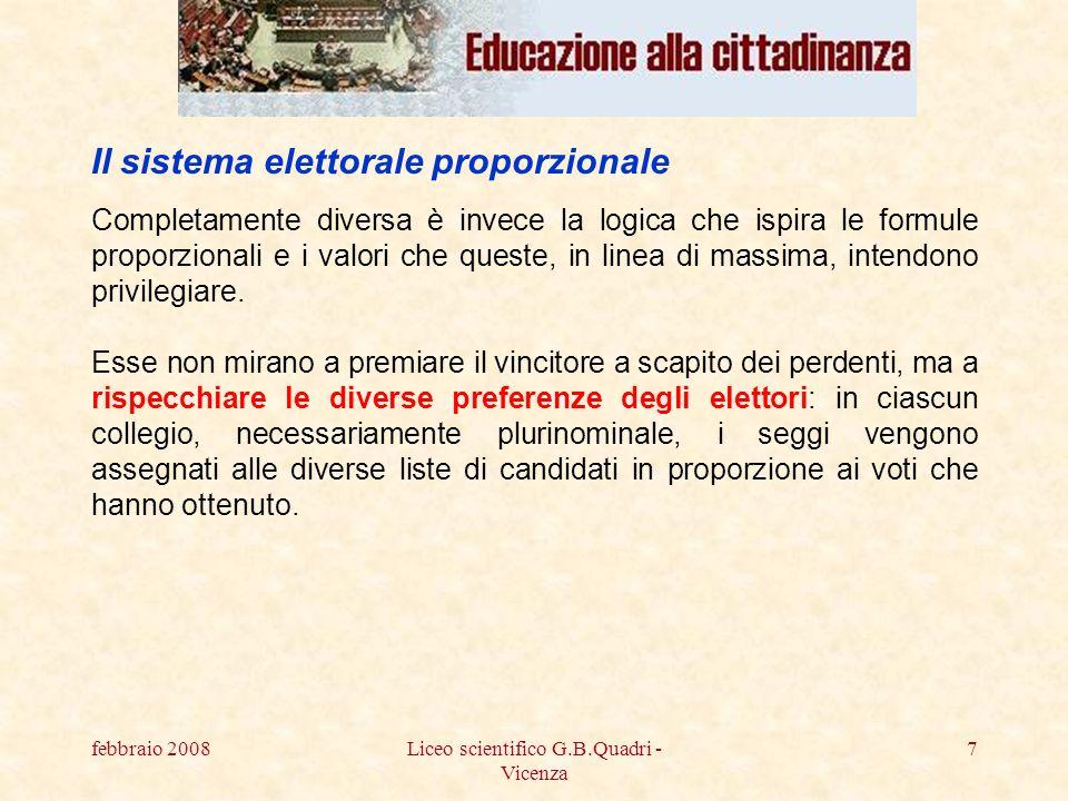 febbraio 2008Liceo scientifico G.B.Quadri - Vicenza 7 Completamente diversa è invece la logica che ispira le formule proporzionali e i valori che queste, in linea di massima, intendono privilegiare.