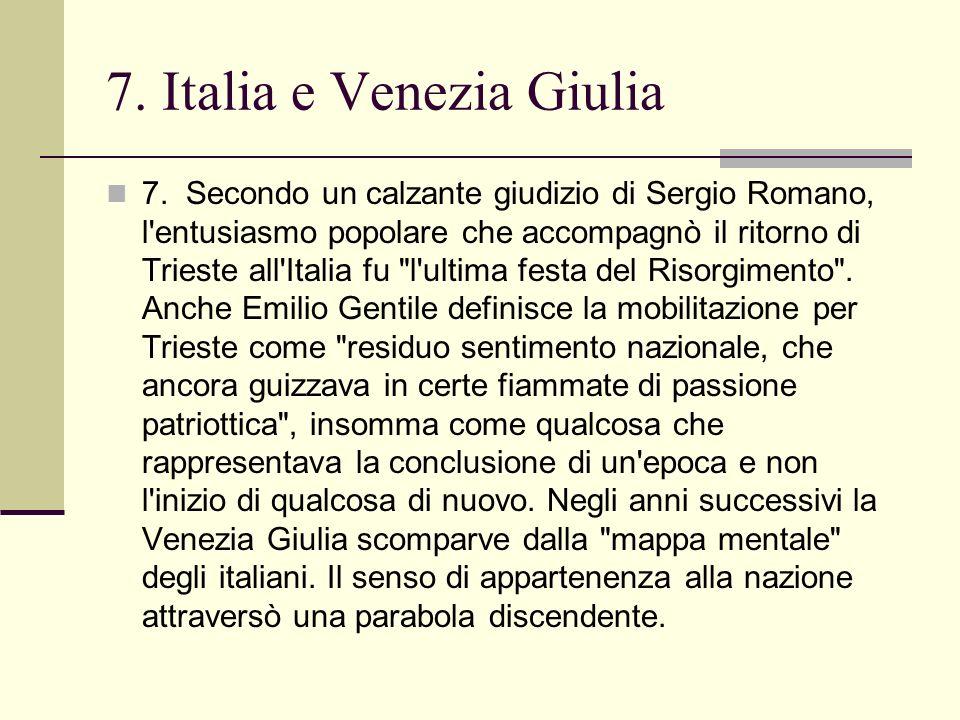 7. Secondo un calzante giudizio di Sergio Romano, l'entusiasmo popolare che accompagnò il ritorno di Trieste all'Italia fu