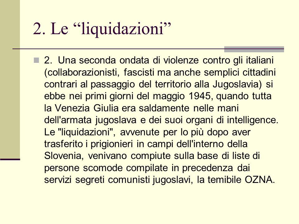 2. Una seconda ondata di violenze contro gli italiani (collaborazionisti, fascisti ma anche semplici cittadini contrari al passaggio del territorio al