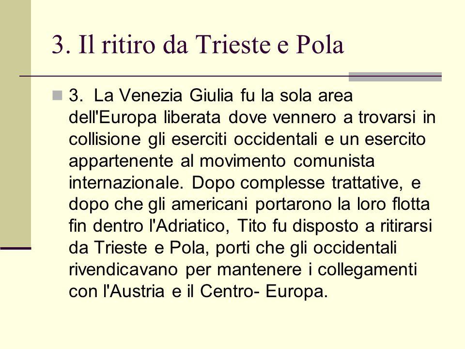 3. La Venezia Giulia fu la sola area dell'Europa liberata dove vennero a trovarsi in collisione gli eserciti occidentali e un esercito appartenente al