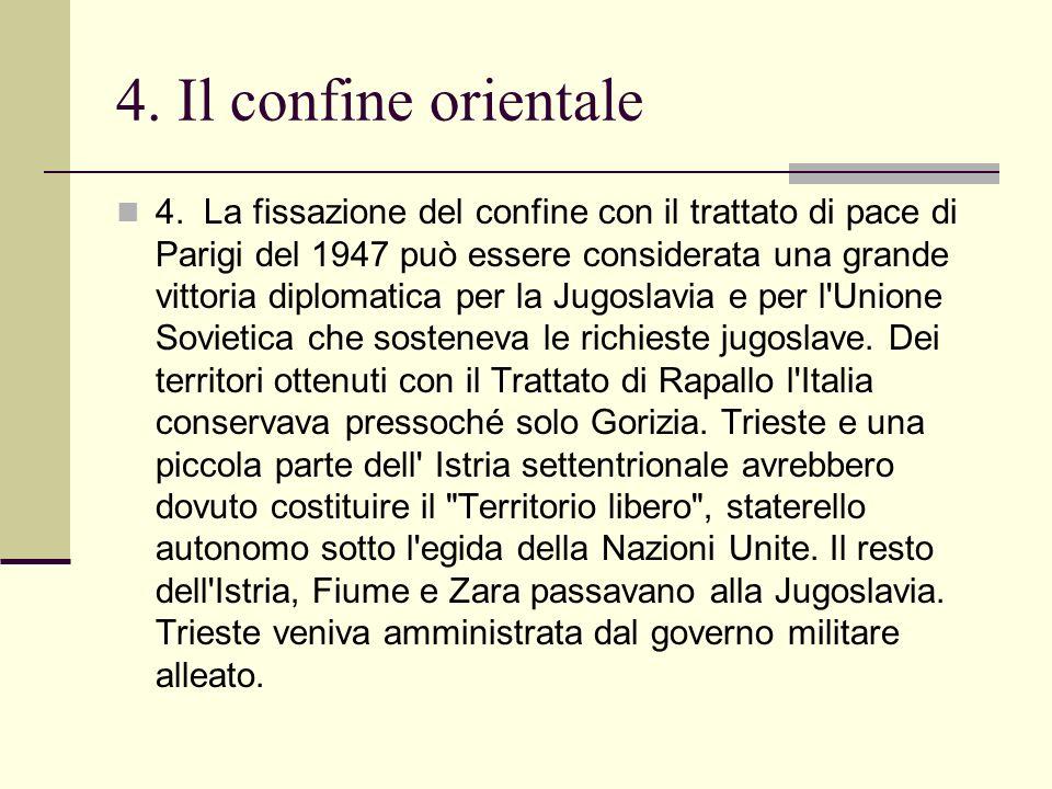 4. La fissazione del confine con il trattato di pace di Parigi del 1947 può essere considerata una grande vittoria diplomatica per la Jugoslavia e per