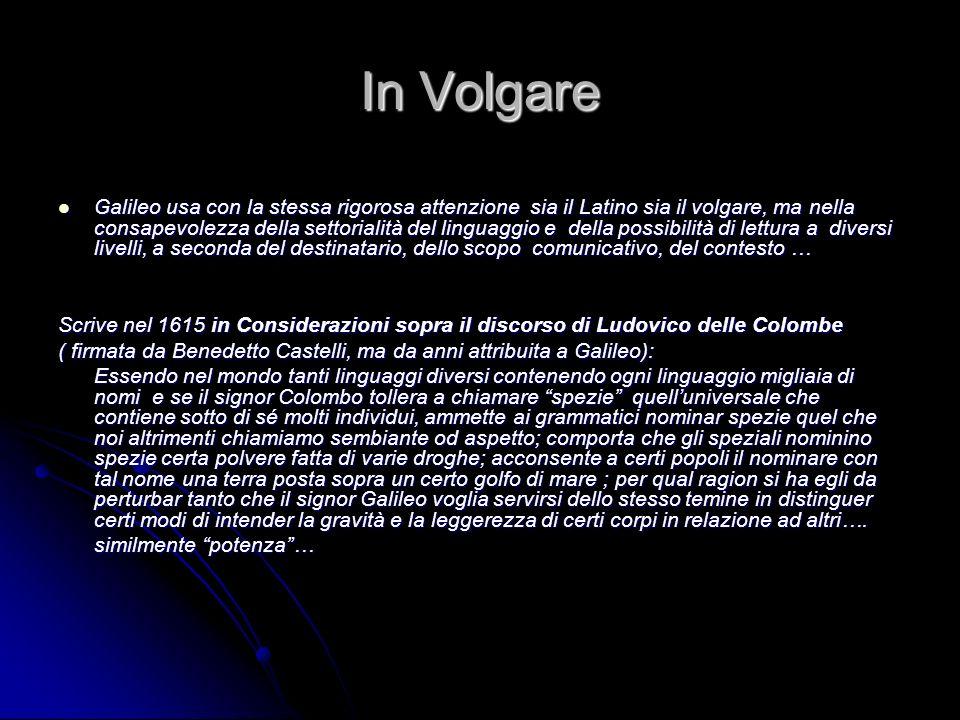 In Volgare Galileo usa con la stessa rigorosa attenzione sia il Latino sia il volgare, ma nella consapevolezza della settorialità del linguaggio e del
