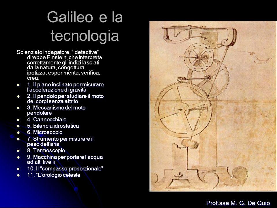 Galileo e la tecnologia Scienziato indagatore, detective direbbe Einstein, che interpreta correttamente gli indizi lasciati dalla natura, congettura,