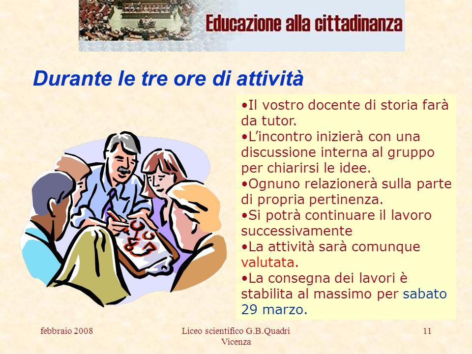 febbraio 2008Liceo scientifico G.B.Quadri Vicenza 11 Durante le tre ore di attività Il vostro docente di storia farà da tutor.