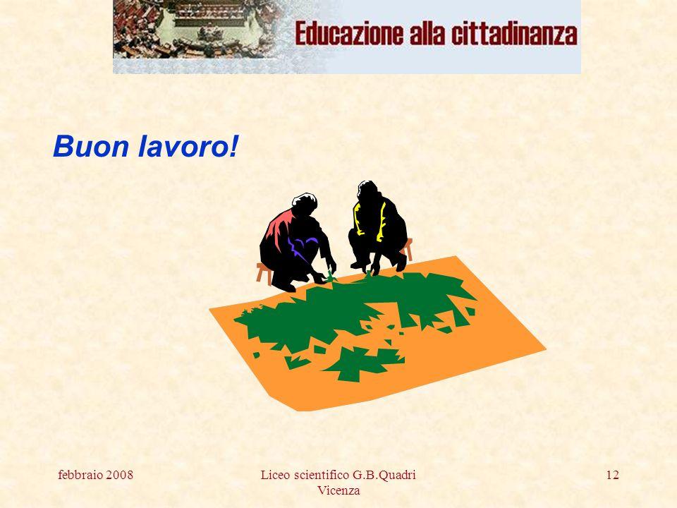 febbraio 2008Liceo scientifico G.B.Quadri Vicenza 12 Buon lavoro!