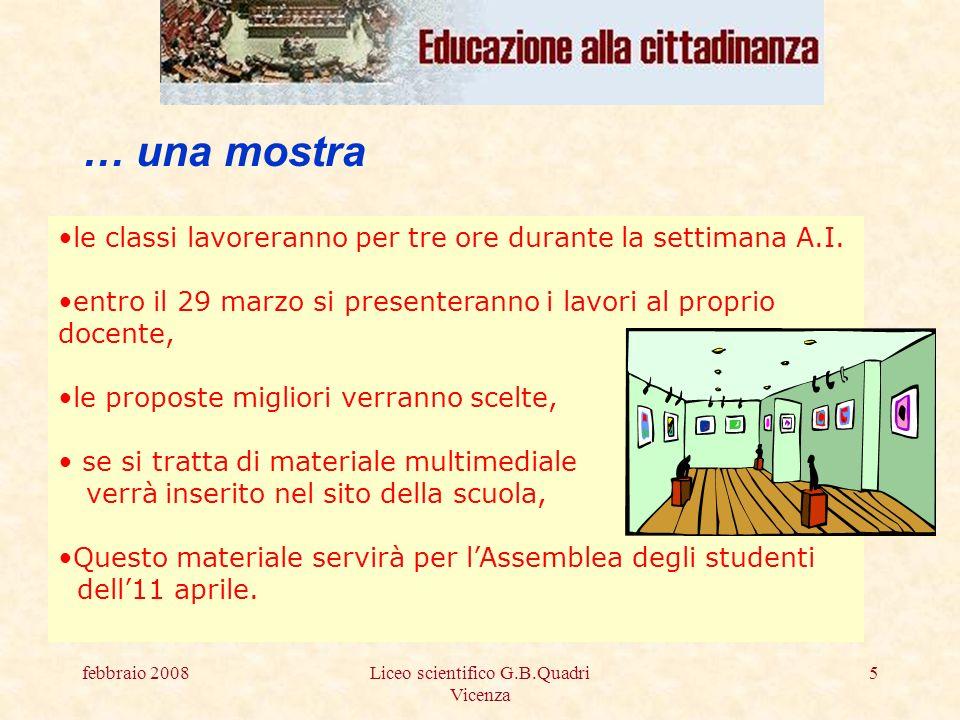 febbraio 2008Liceo scientifico G.B.Quadri Vicenza 5 … una mostra le classi lavoreranno per tre ore durante la settimana A.I.