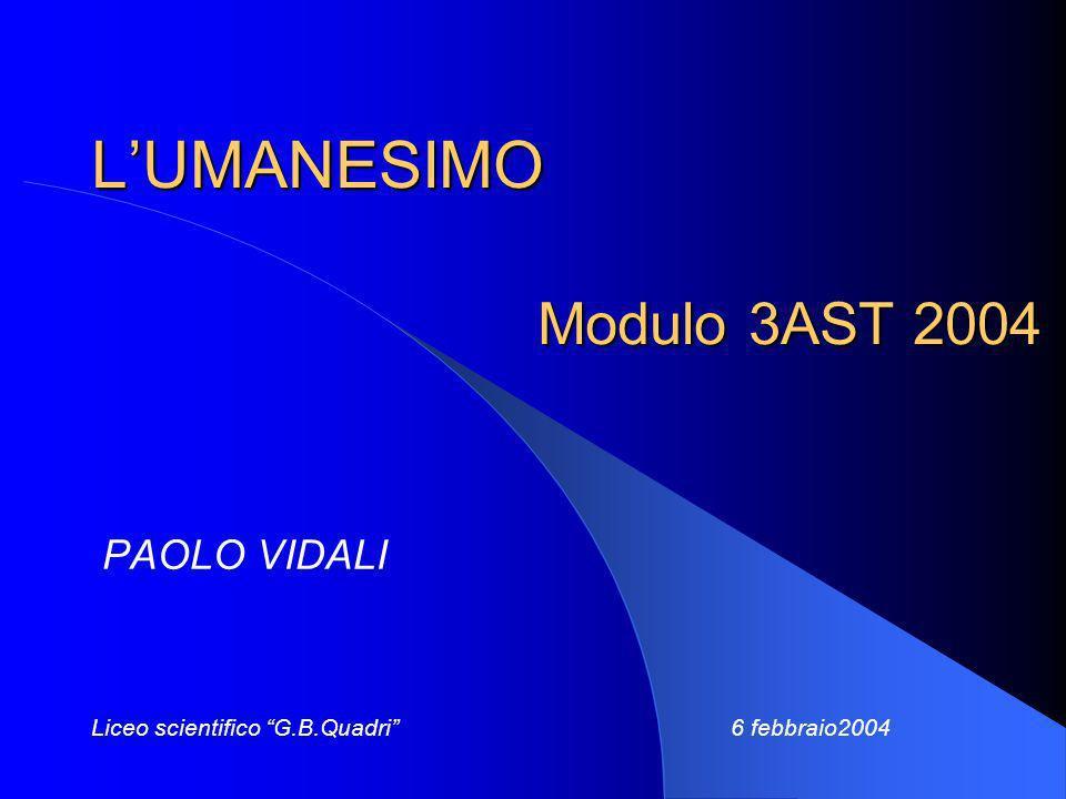 LUMANESIMO Modulo 3AST 2004 PAOLO VIDALI Liceo scientifico G.B.Quadri 6 febbraio2004