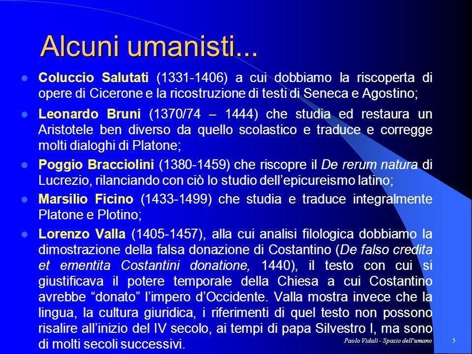 Paolo Vidali - Spazio dell umano6 La riscoperta dell umano LUmanesimo non rappresenta tanto un fenomeno esclusivamente filosofico quanto, più in generale, un fenomeno di carattere culturale.