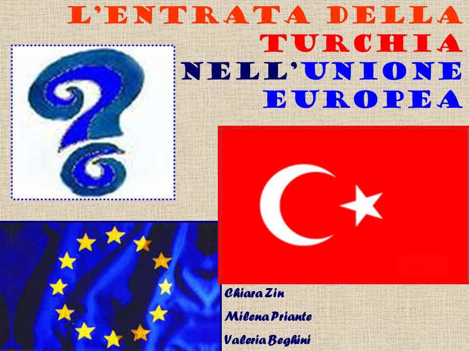 LENTRATA DELLA TURCHIA NELLUNIONE EUROPEA Chiara Zin Milena Priante Valeria Beghini