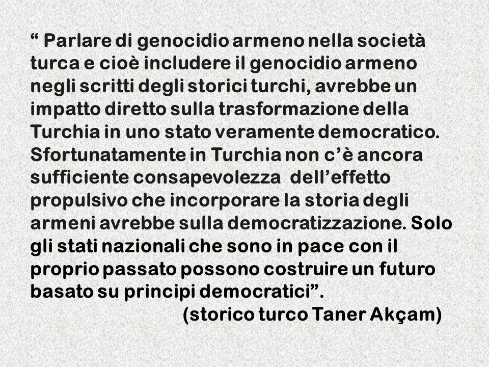 Parlare di genocidio armeno nella società turca e cioè includere il genocidio armeno negli scritti degli storici turchi, avrebbe un impatto diretto su