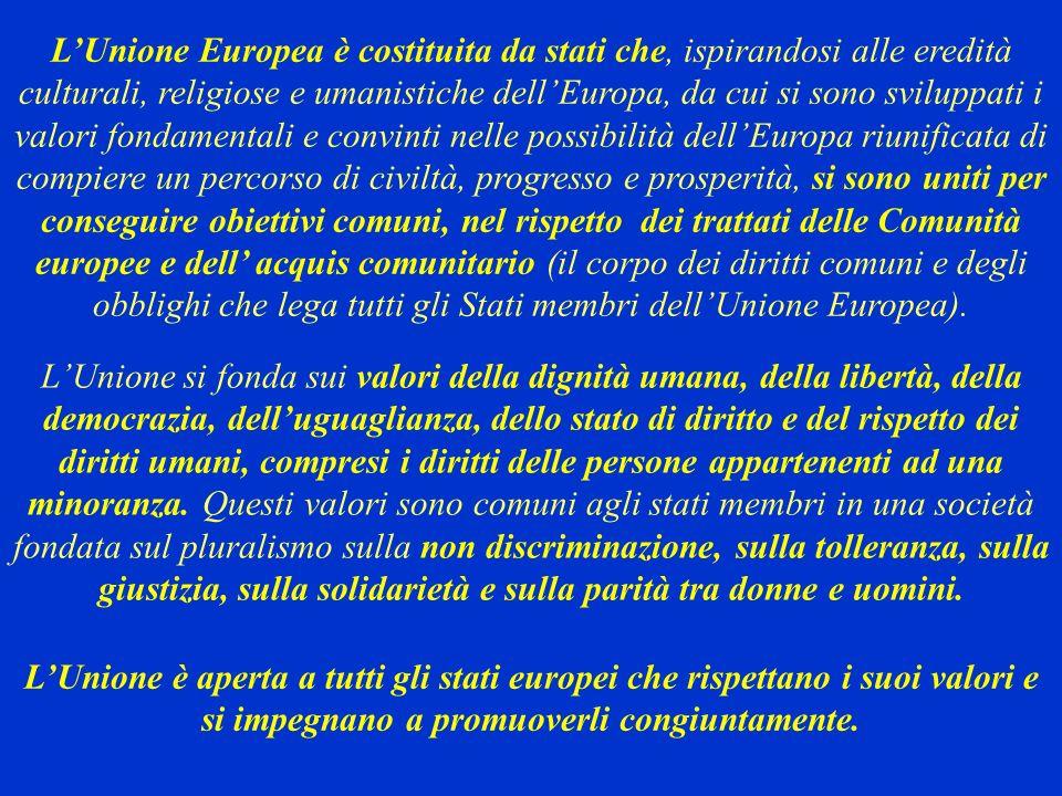 LUnione Europea è costituita da stati che, ispirandosi alle eredità culturali, religiose e umanistiche dellEuropa, da cui si sono sviluppati i valori