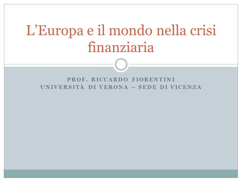 PROF. RICCARDO FIORENTINI UNIVERSITÀ DI VERONA – SEDE DI VICENZA LEuropa e il mondo nella crisi finanziaria
