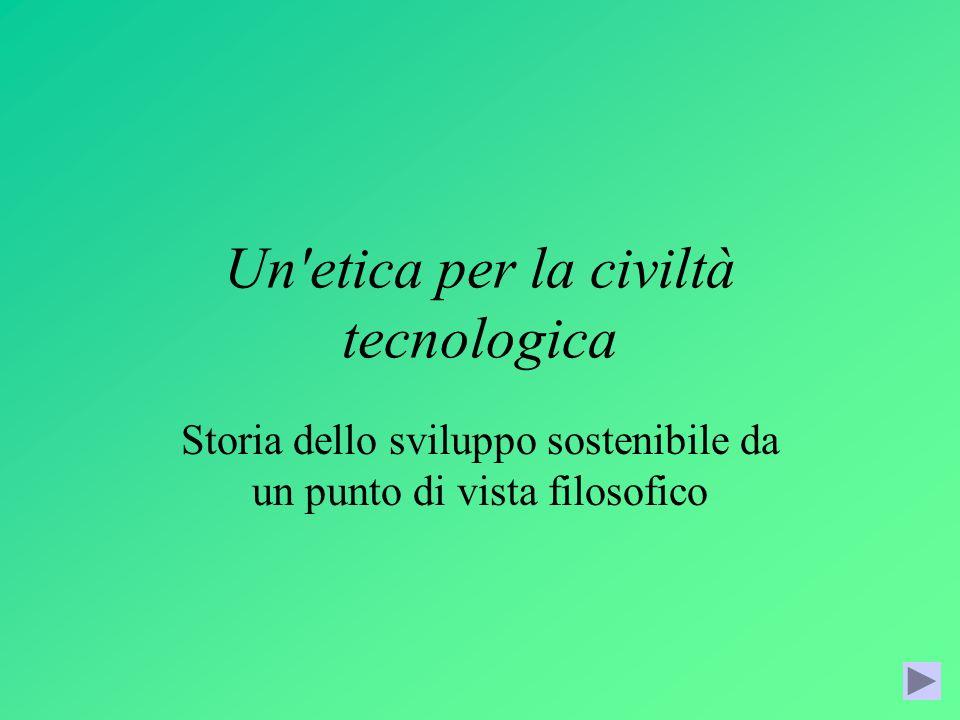 Un'etica per la civiltà tecnologica Storia dello sviluppo sostenibile da un punto di vista filosofico