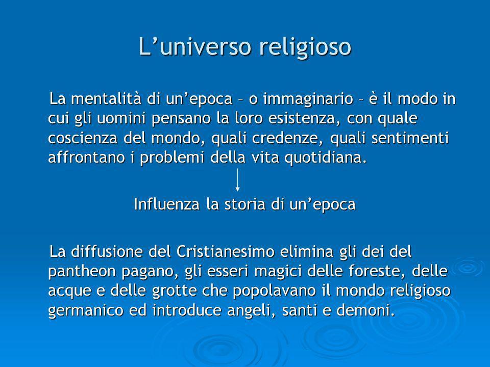 Luniverso religioso La mentalità di unepoca – o immaginario – è il modo in cui gli uomini pensano la loro esistenza, con quale coscienza del mondo, qu
