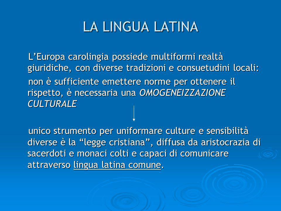 LA LINGUA LATINA LEuropa carolingia possiede multiformi realtà giuridiche, con diverse tradizioni e consuetudini locali: LEuropa carolingia possiede m