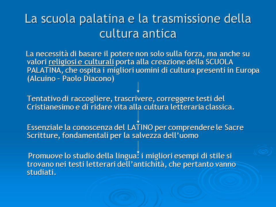 La scuola palatina e la trasmissione della cultura antica La necessità di basare il potere non solo sulla forza, ma anche su valori religiosi e cultur