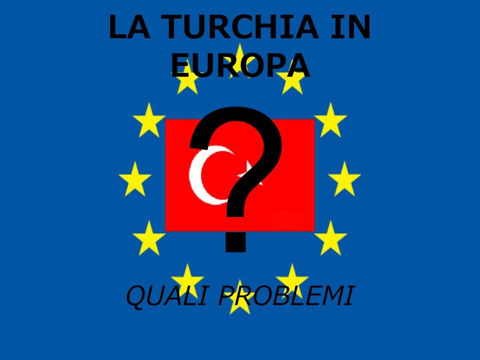 LA TURCHIA IN EUROPA QUALI PROBLEMI ?