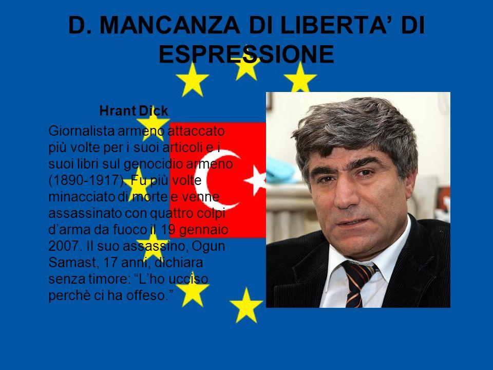 D. MANCANZA DI LIBERTA DI ESPRESSIONE Hrant Dick Giornalista armeno attaccato più volte per i suoi articoli e i suoi libri sul genocidio armeno (1890-
