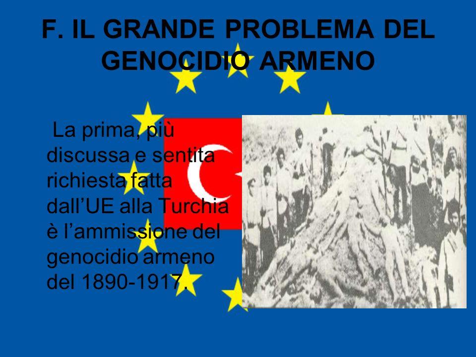F. IL GRANDE PROBLEMA DEL GENOCIDIO ARMENO La prima, più discussa e sentita richiesta fatta dallUE alla Turchia è lammissione del genocidio armeno del