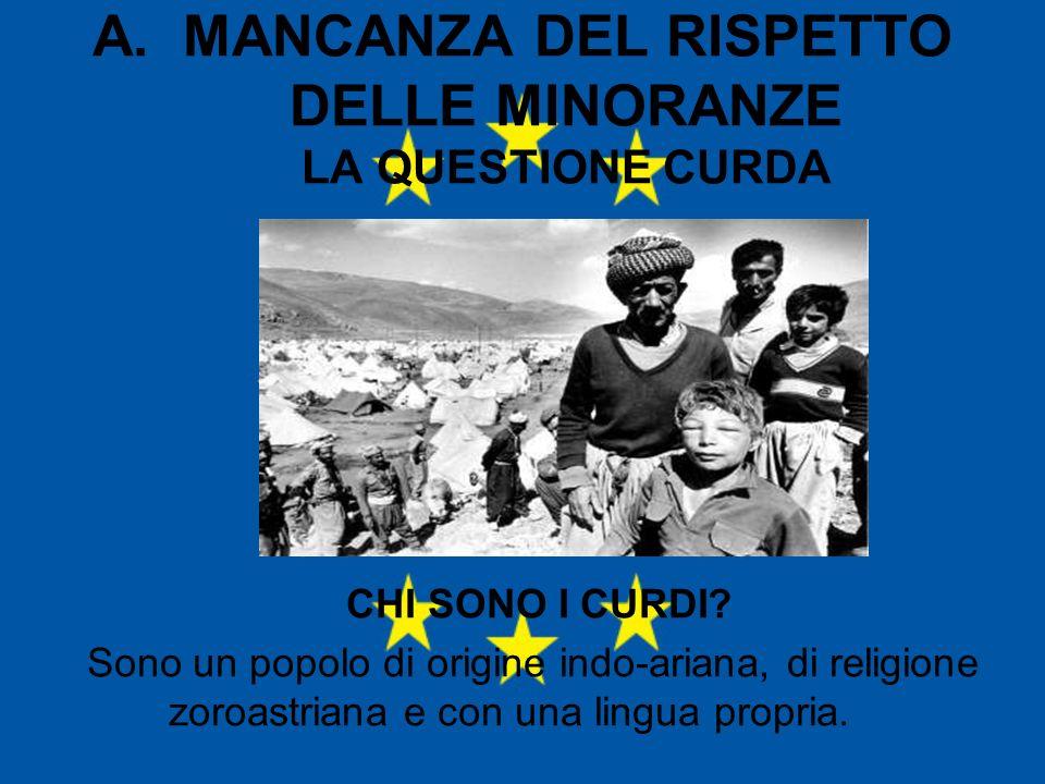 A. MANCANZA DEL RISPETTO DELLE MINORANZE LA QUESTIONE CURDA CHI SONO I CURDI? Sono un popolo di origine indo-ariana, di religione zoroastriana e con u