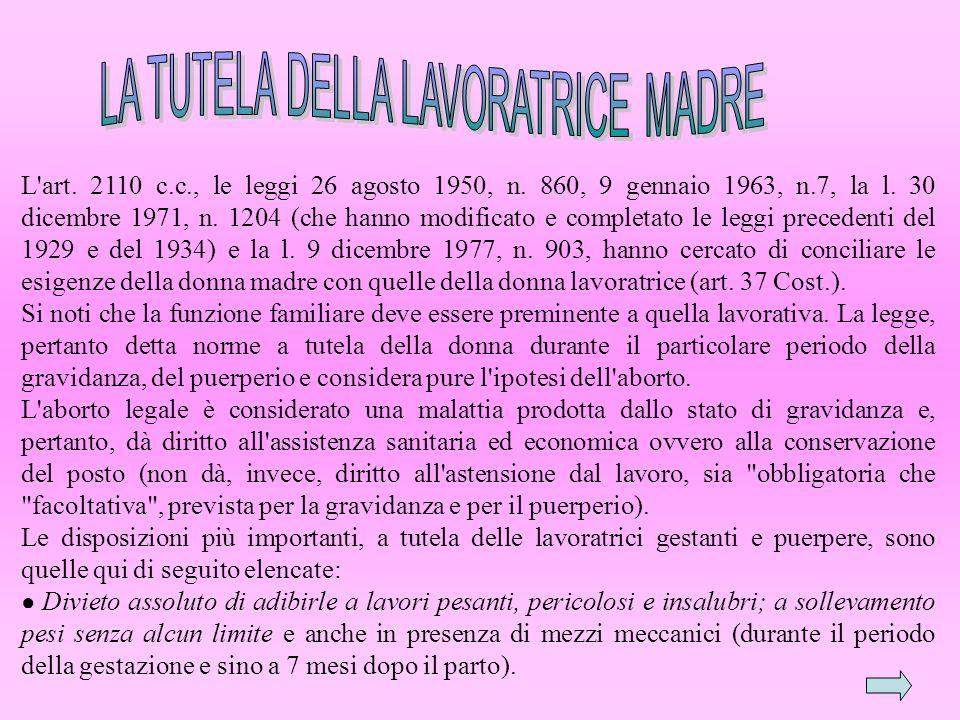 L'art. 2110 c.c., le leggi 26 agosto 1950, n. 860, 9 gennaio 1963, n.7, la l. 30 dicembre 1971, n. 1204 (che hanno modificato e completato le leggi pr