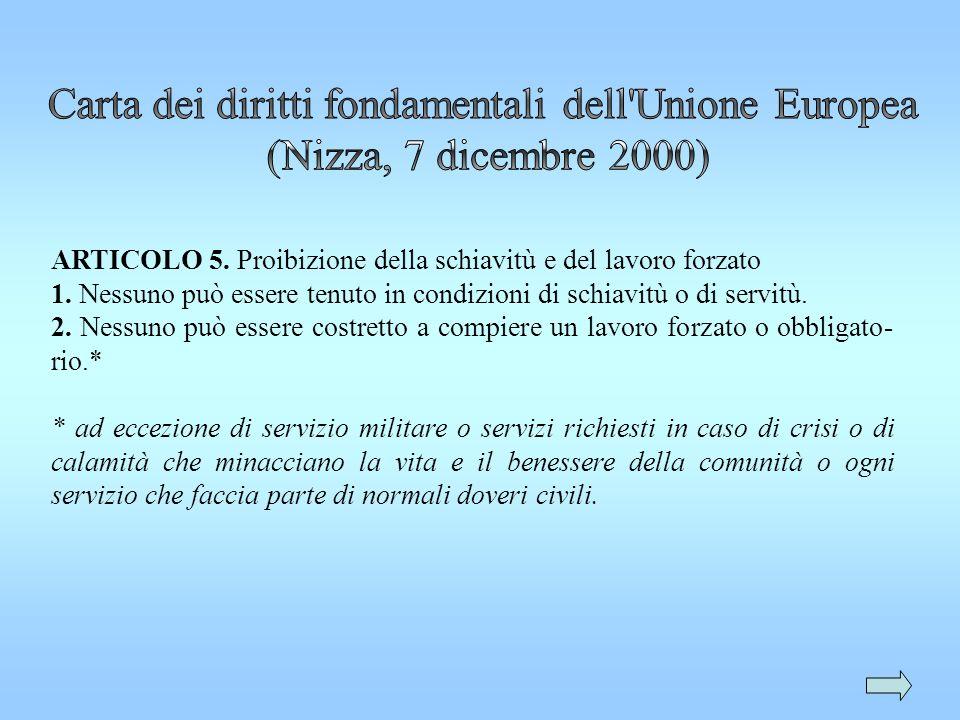 ARTICOLO 5. Proibizione della schiavitù e del lavoro forzato 1. Nessuno può essere tenuto in condizioni di schiavitù o di servitù. 2. Nessuno può esse