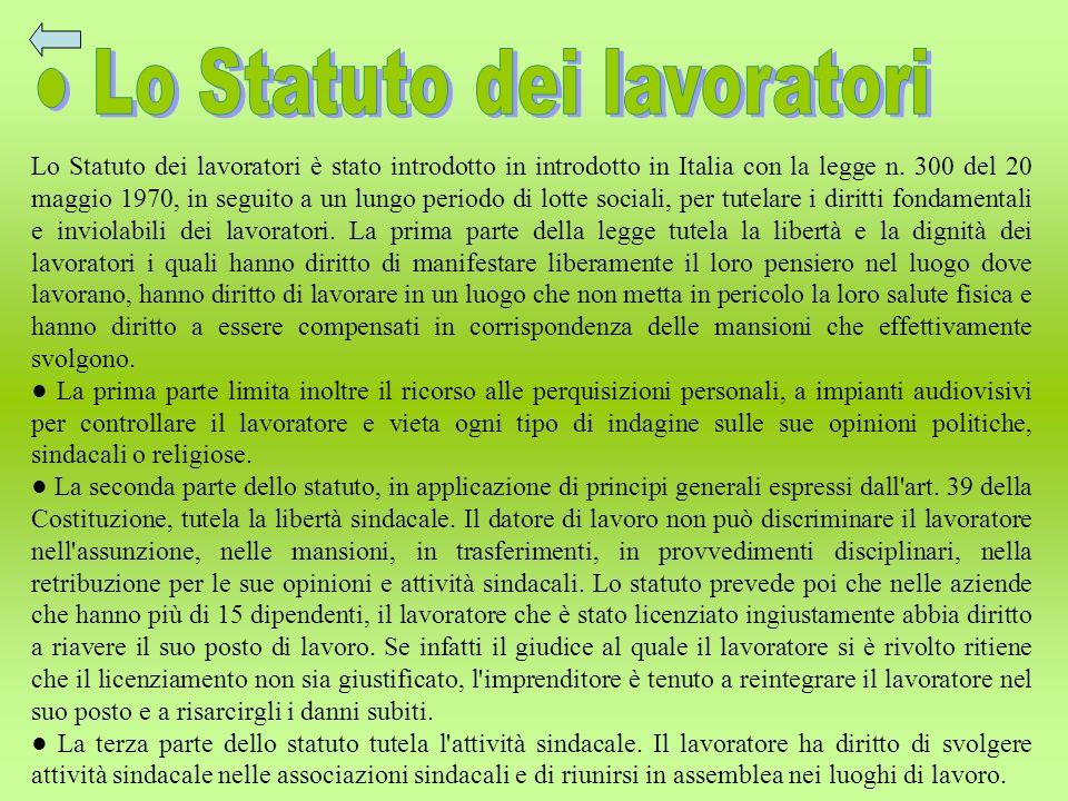 Lo Statuto dei lavoratori è stato introdotto in introdotto in Italia con la legge n. 300 del 20 maggio 1970, in seguito a un lungo periodo di lotte so