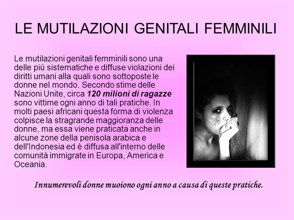 Le mutilazioni genitali femminili sono una delle più sistematiche e diffuse violazioni dei diritti umani alla quali sono sottoposte le donne nel mondo