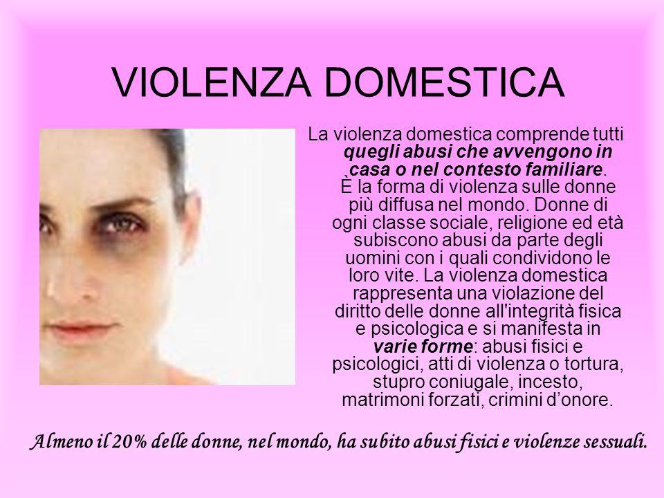 VIOLENZA DOMESTICA La violenza domestica comprende tutti quegli abusi che avvengono in casa o nel contesto familiare. È la forma di violenza sulle don