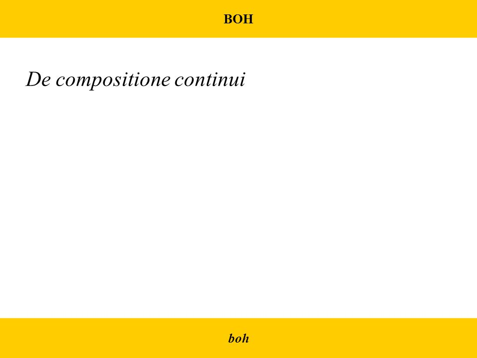 BOH boh De compositione continui