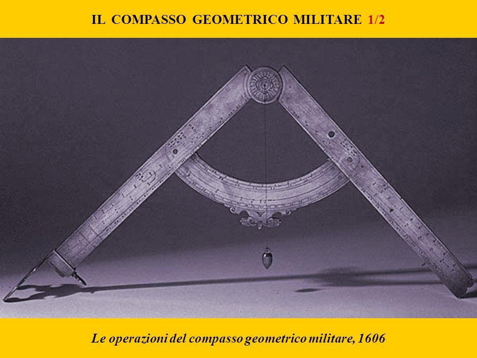 Le operazioni del compasso geometrico militare, 1606 IL COMPASSO GEOMETRICO MILITARE 1/2