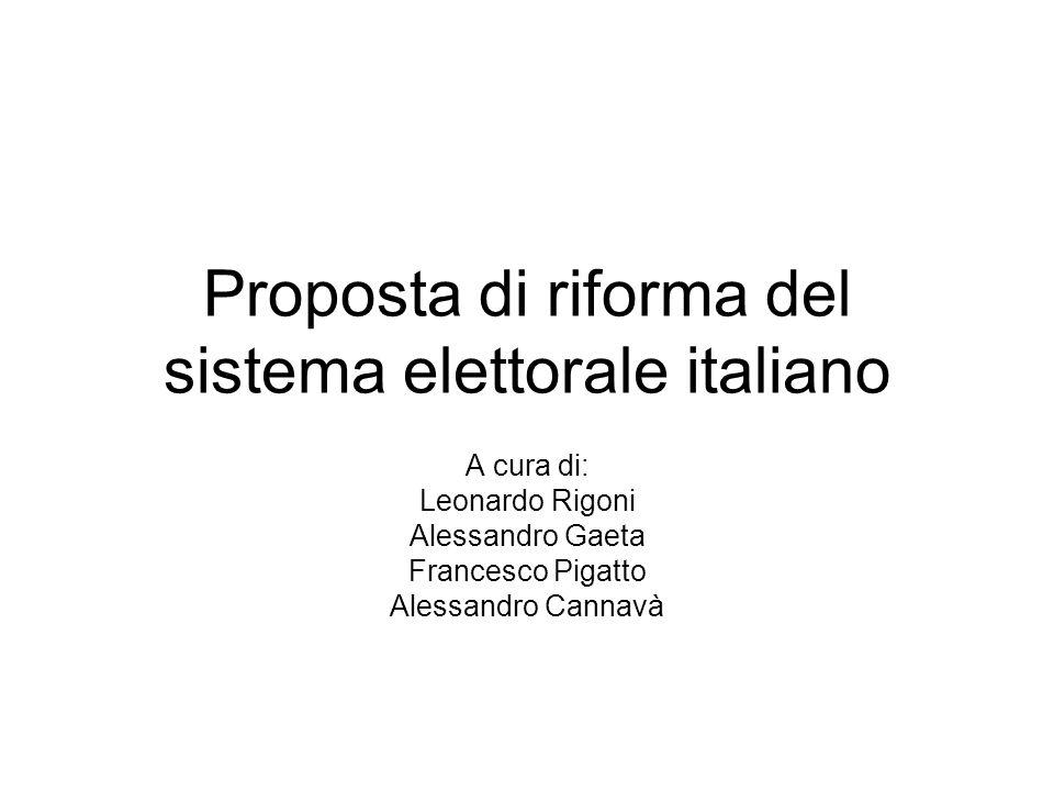 Proposta di riforma del sistema elettorale italiano A cura di: Leonardo Rigoni Alessandro Gaeta Francesco Pigatto Alessandro Cannavà