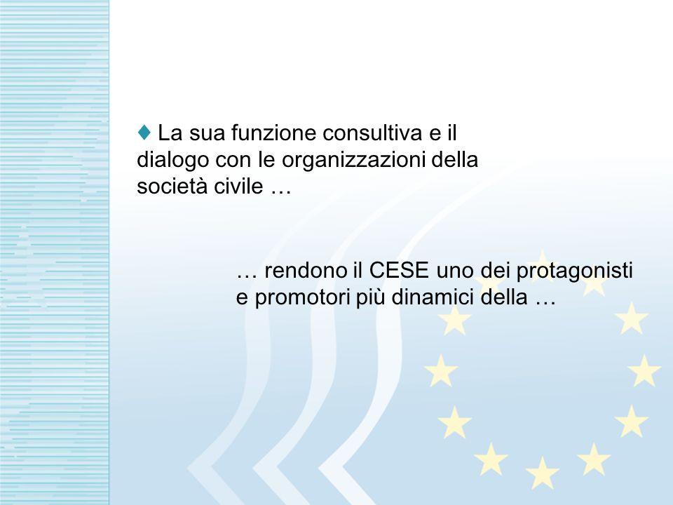 La sua funzione consultiva e il dialogo con le organizzazioni della società civile … … rendono il CESE uno dei protagonisti e promotori più dinamici della …