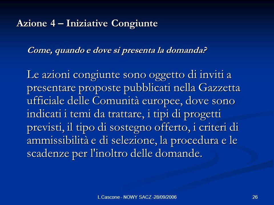 26L.Cascone - NOWY SACZ -28/09/2006 Azione 4 – Iniziative Congiunte Come, quando e dove si presenta la domanda.